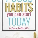 7 good habits you can start today to live a better life