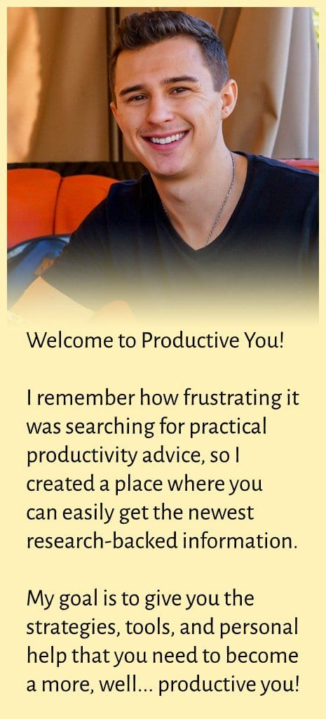 "Sidebar image of Alex with text. Alex is smiling and looking at the camera. Text says: ""Welcome to Productive You! I remember how frustrating it was searching for practical productivity advice, so I created a place where you can easily get the newest research-backed information. My goal is to give you the strategies, tools, and personal help that you need to become a more, well... productive you!"""