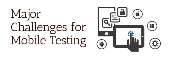 Challenges of Mobile Testing