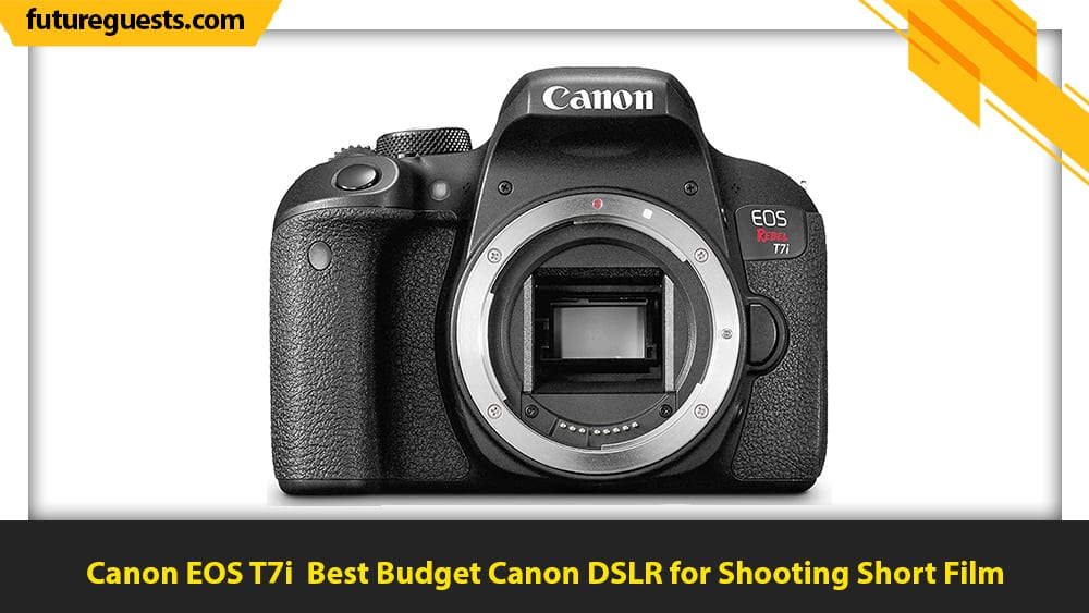 best cameras for short films Canon EOS T7i