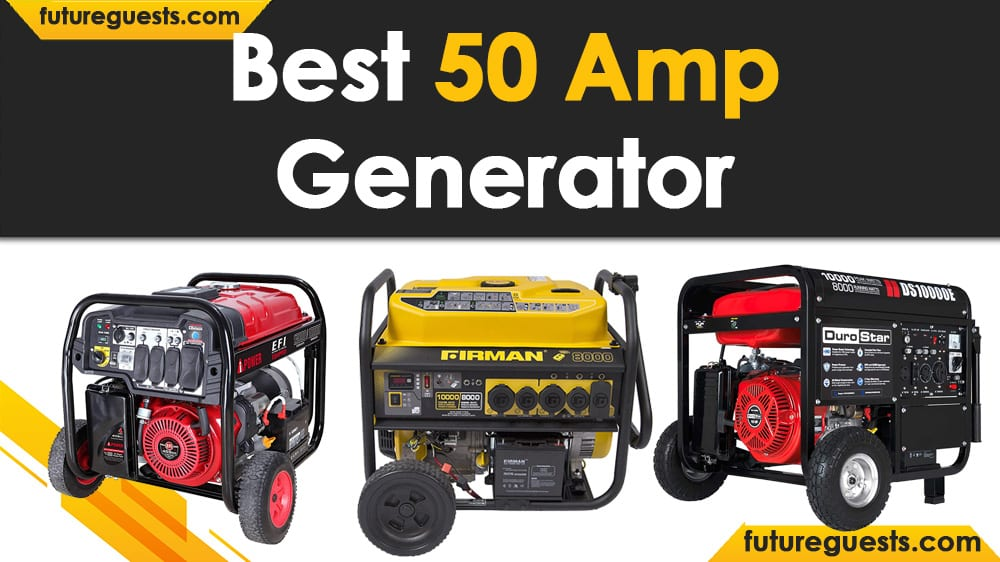 Best 50 Amp Generator in 2020: Reviews & Buyers Guide