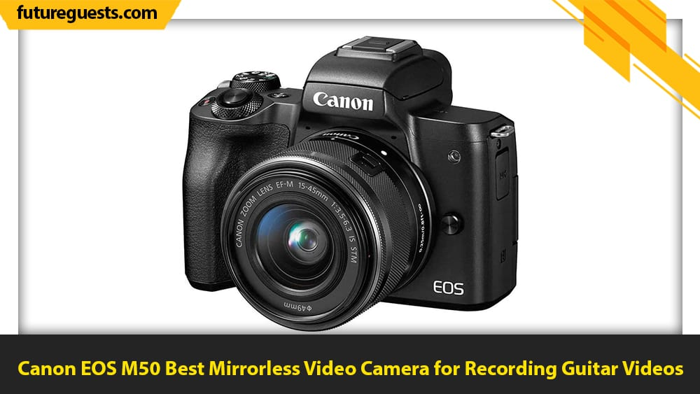best cameras for recording guitar videos Canon EOS M50 Best Mirrorless Video Camera